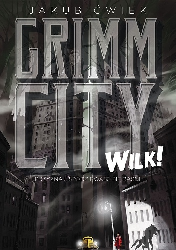 Jakub Ćwiek - Grimm City. Wilk!
