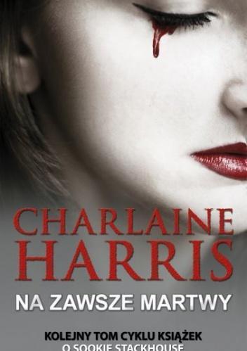Charlaine Harris - Na zawsze martwy