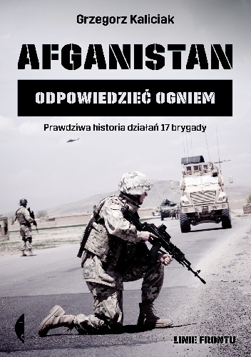 Grzegorz Kaliciak - Afganistan. Odpowiedzieć ogniem