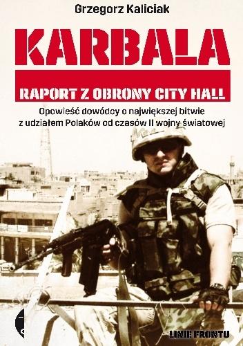 Grzegorz Kaliciak - Karbala. Raport z obrony City Hall