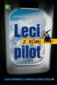 Sebastian Mikosz - Leci z nami pilot. Kilka prawd o liniach lotniczych